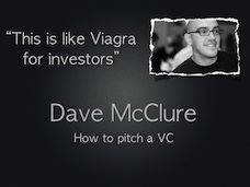 Dave McClure speaks about what startups need to do to convince VCs to invest.