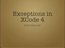 If you switched to Xcode 4 you may be missing a nice stack trace when an exception occurs. This bFile explains how to setup Xcode 4 to show nice exceptions when your code crashes.